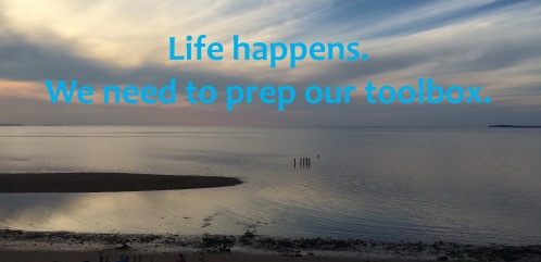 Life happens.  We need to prep our toolbox.