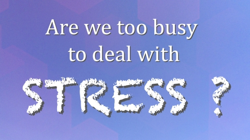 Are we too busy to deal with stress?
