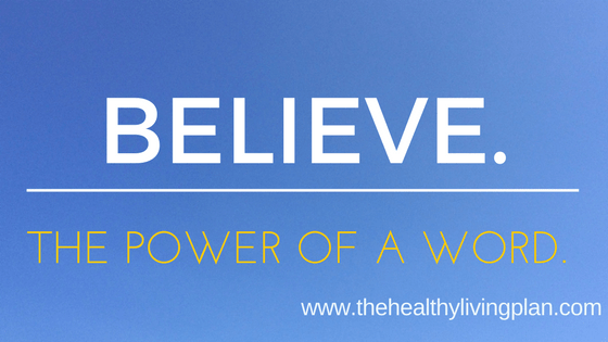 Believe. The Power of a Word.